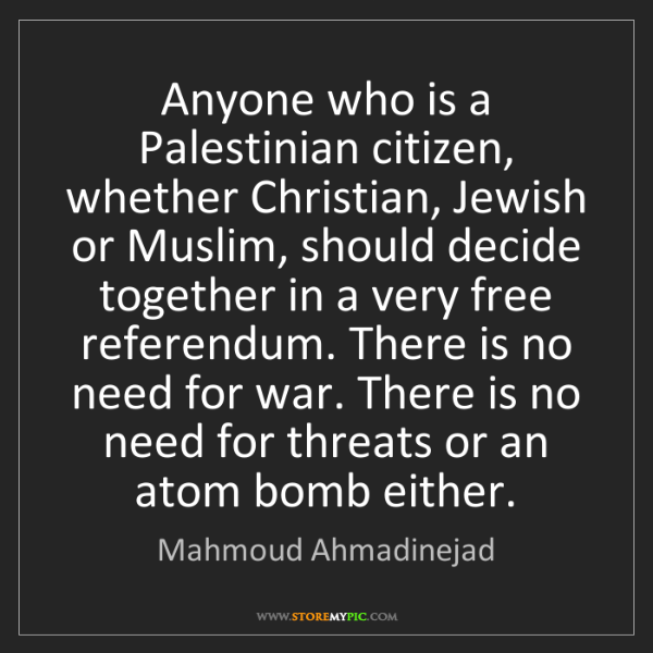 Mahmoud Ahmadinejad: Anyone who is a Palestinian citizen, whether Christian,...