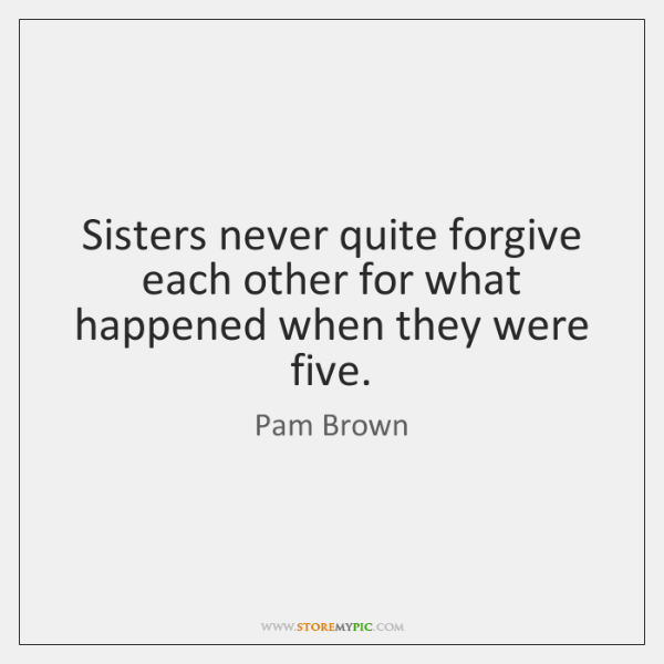 Sisters never quite forgive each other for what happened when they were ...