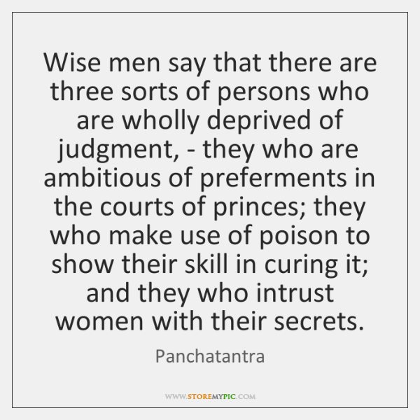 Wise men say that there are three sorts of persons who are ...