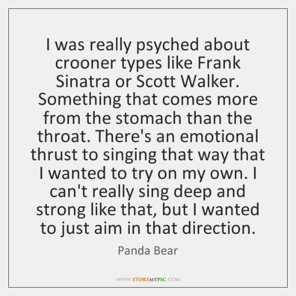 I was really psyched about crooner types like Frank Sinatra or Scott ...