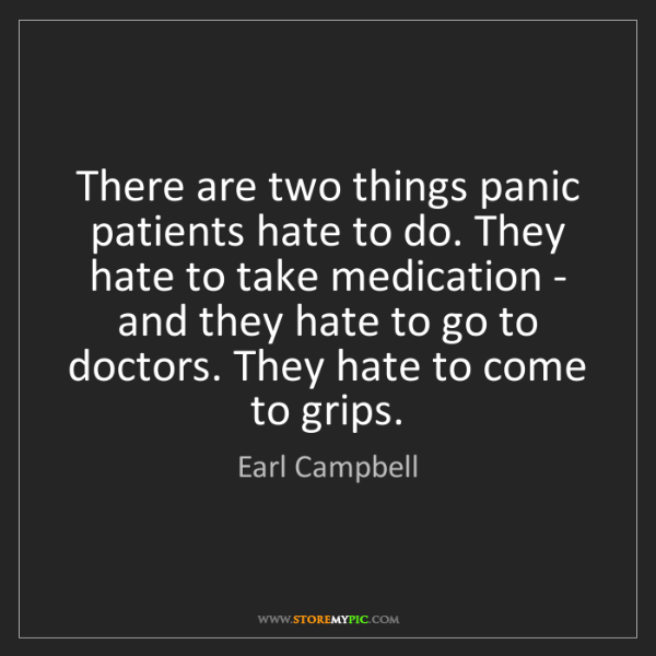 Earl Campbell: There are two things panic patients hate to do. They...