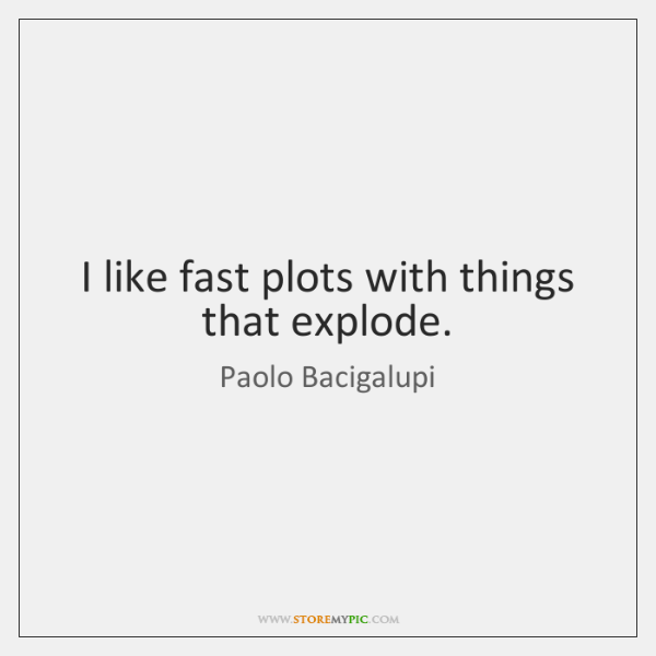 I like fast plots with things that explode.