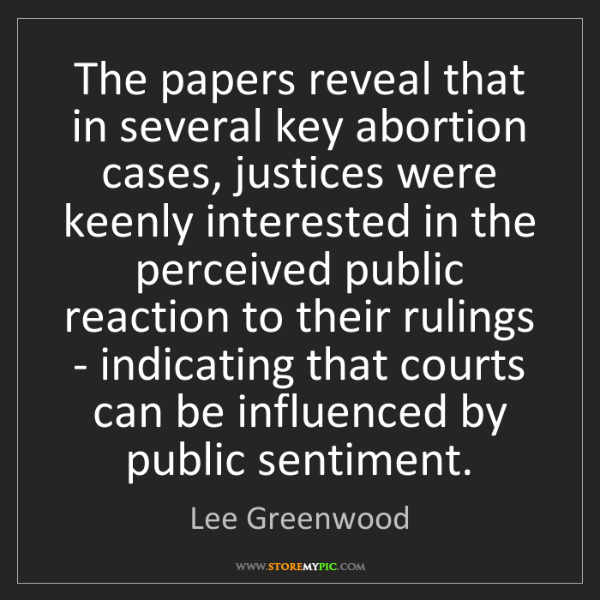 Lee Greenwood: The papers reveal that in several key abortion cases,...