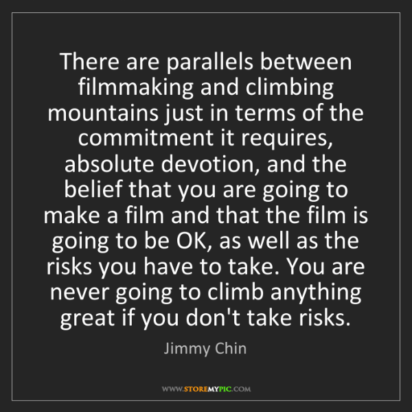 Jimmy Chin: There are parallels between filmmaking and climbing mountains...