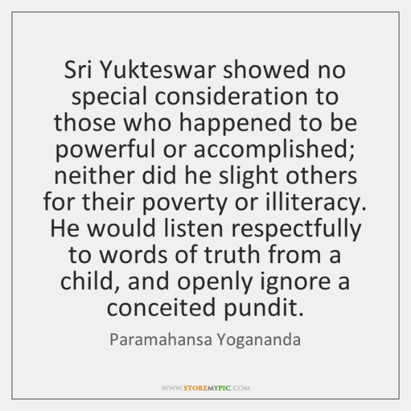 Sri Yukteswar showed no special consideration to those who happened to be ...