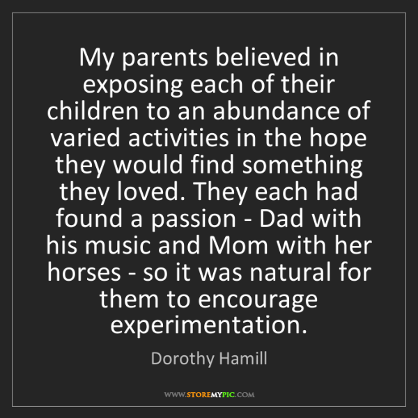 Dorothy Hamill: My parents believed in exposing each of their children...