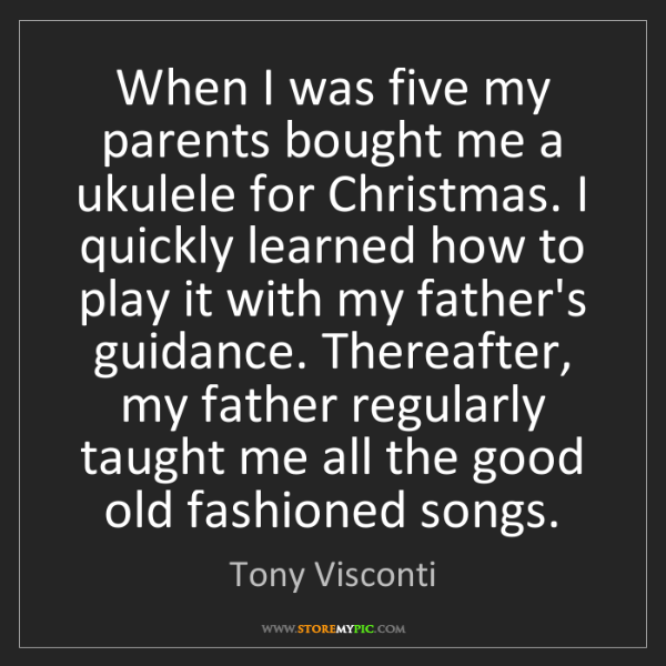 Tony Visconti: When I was five my parents bought me a ukulele for Christmas....