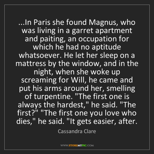 Cassandra Clare: ...In Paris she found Magnus, who was living in a garret...