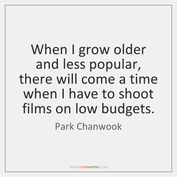 When I grow older and less popular, there will come a time ...