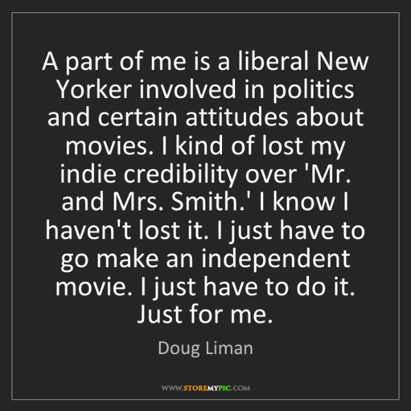 Doug Liman: A part of me is a liberal New Yorker involved in politics...