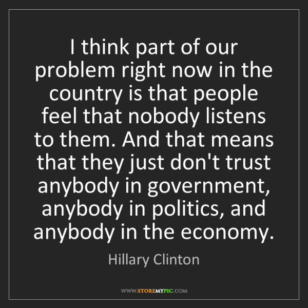 Hillary Clinton: I think part of our problem right now in the country...