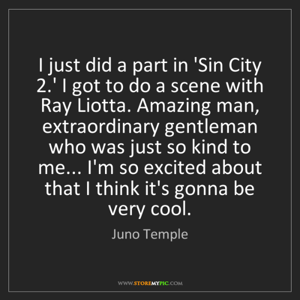 Juno Temple: I just did a part in 'Sin City 2.' I got to do a scene...