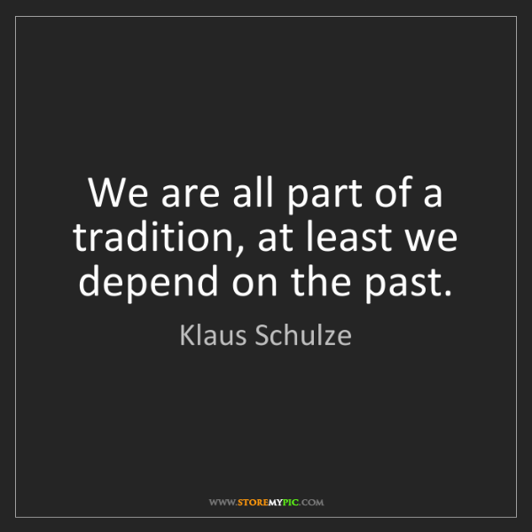 Klaus Schulze: We are all part of a tradition, at least we depend on...