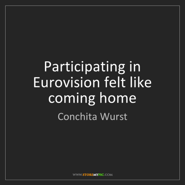 Conchita Wurst: Participating in Eurovision felt like coming home