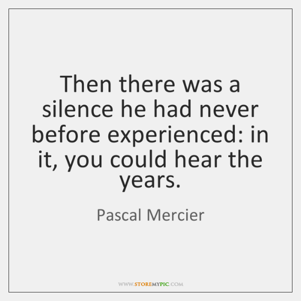 Then there was a silence he had never before experienced: in it, ...