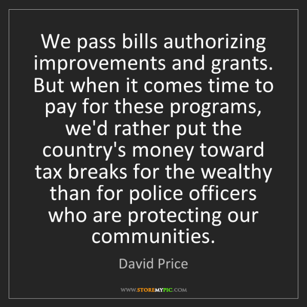 David Price: We pass bills authorizing improvements and grants. But...