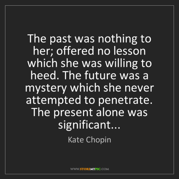 Kate Chopin: The past was nothing to her; offered no lesson which...