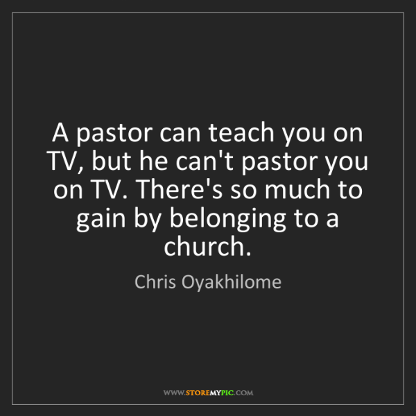 Chris Oyakhilome: A pastor can teach you on TV, but he can't pastor you...