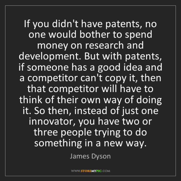 James Dyson: If you didn't have patents, no one would bother to spend...