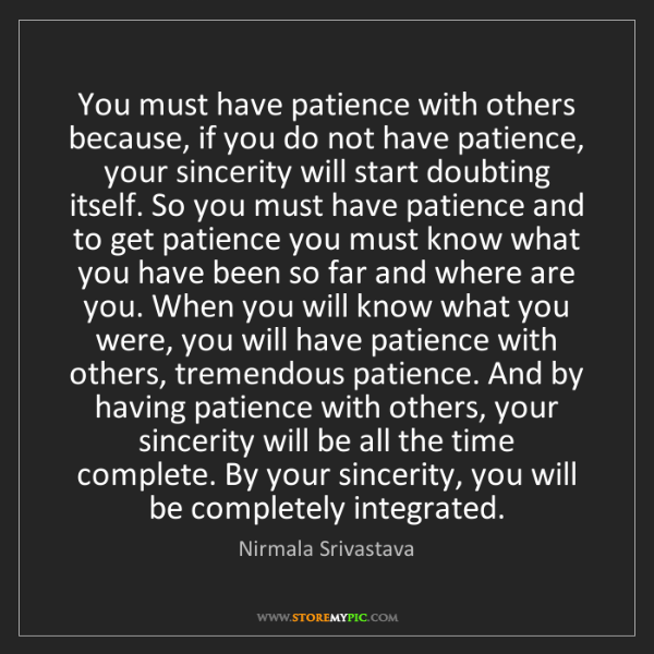 Nirmala Srivastava: You must have patience with others because, if you do...