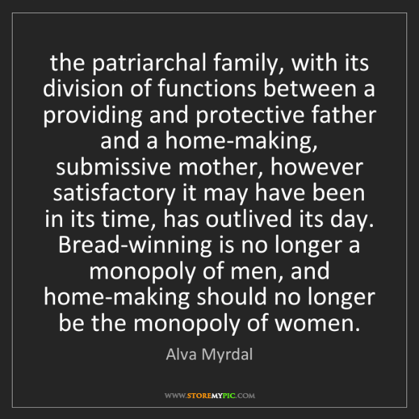 Alva Myrdal: the patriarchal family, with its division of functions...