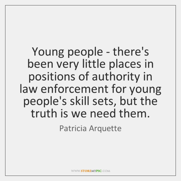 Young people - there's been very little places in positions of authority ...