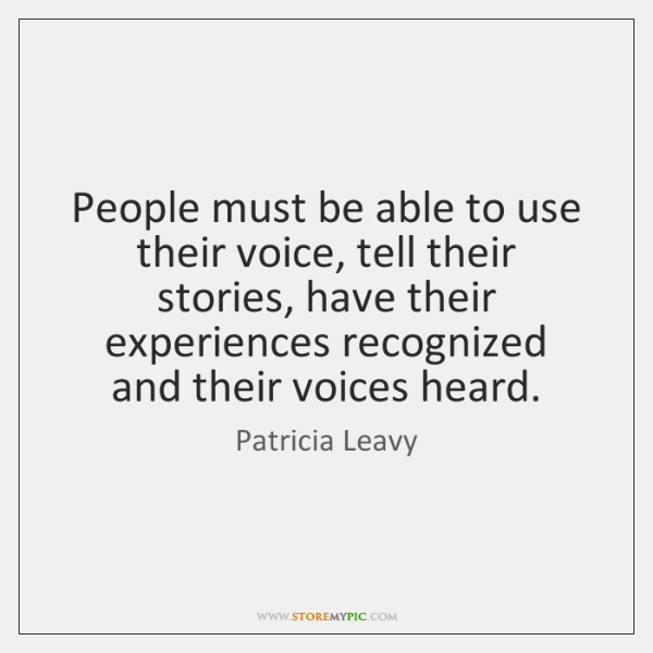 People must be able to use their voice, tell their stories, have ...