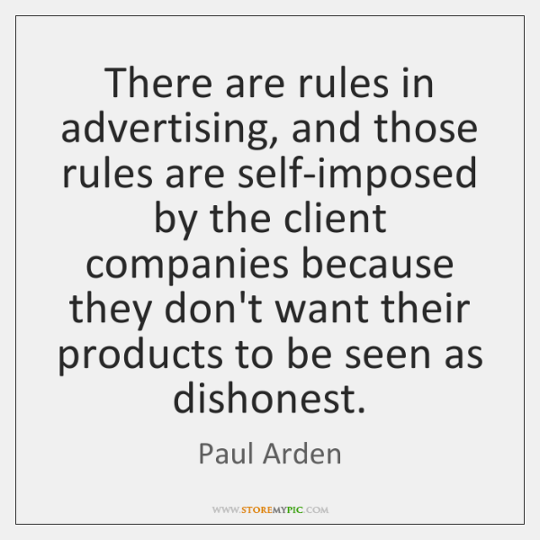 There are rules in advertising, and those rules are self-imposed by the ...