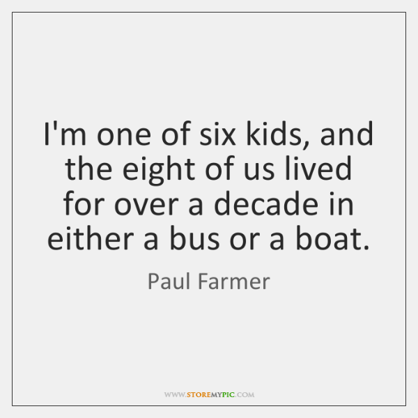 I'm one of six kids, and the eight of us lived for ...