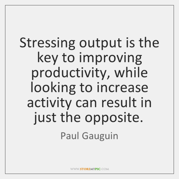 Stressing output is the key to improving productivity, while looking to increase ...
