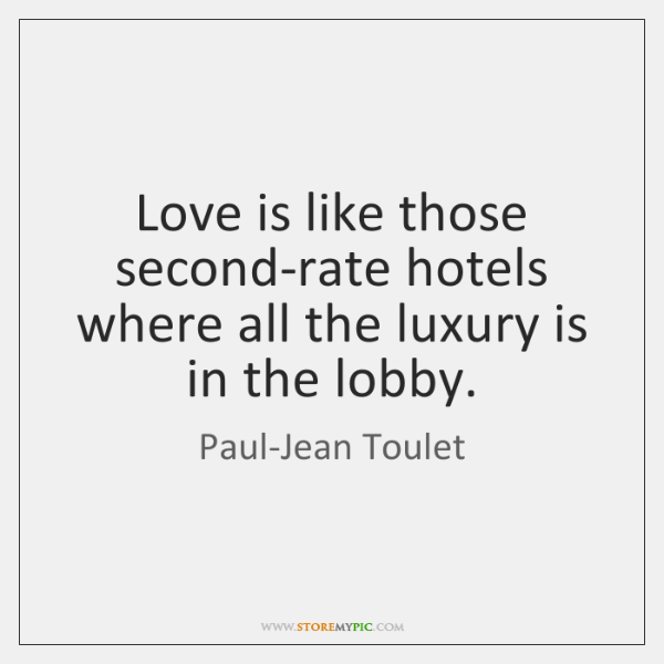 Love is like those second-rate hotels where all the luxury is in ...