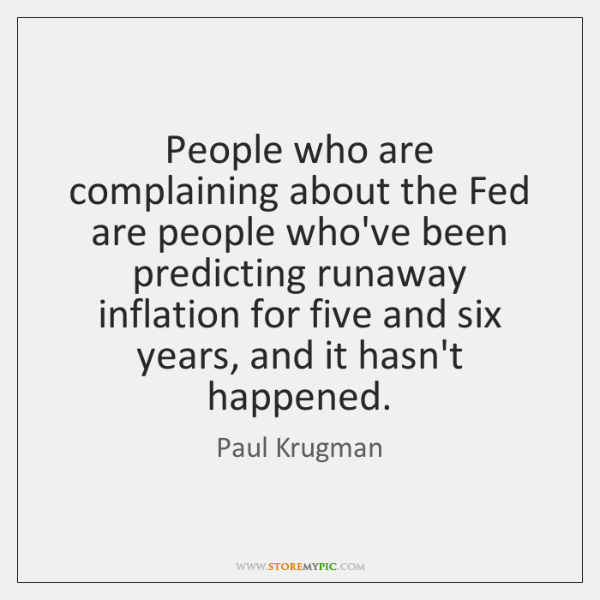 People who are complaining about the Fed are people who've been predicting ...