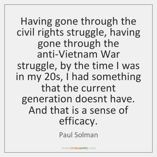 Having gone through the civil rights struggle, having gone through the anti-Vietnam ...