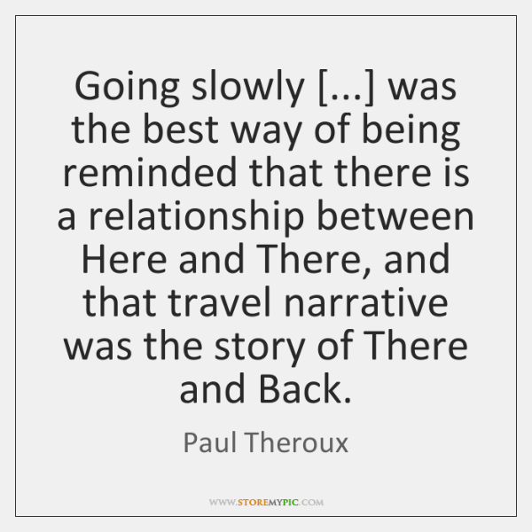 Going slowly [...] was the best way of being reminded that there is ...