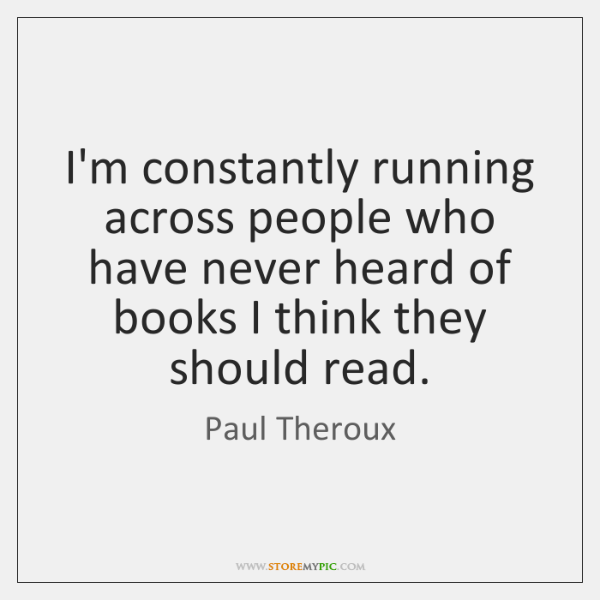 I'm constantly running across people who have never heard of books I ...