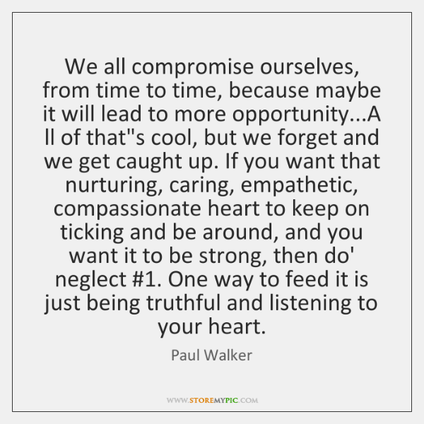 We all compromise ourselves, from time to time, because maybe it will ...