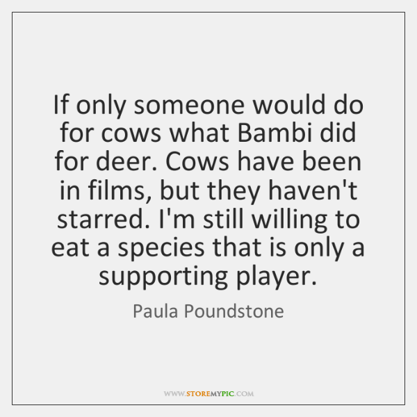 If only someone would do for cows what Bambi did for deer. ...