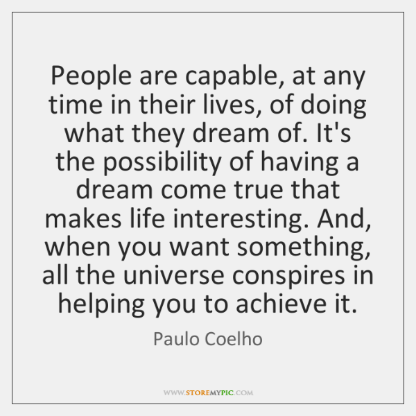 People are capable, at any time in their lives, of doing what ...