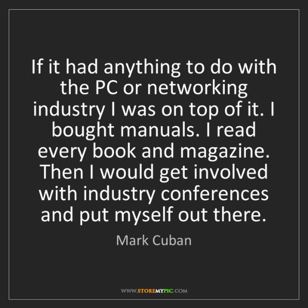 Mark Cuban: If it had anything to do with the PC or networking industry...