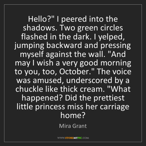 "Mira Grant: Hello?"" I peered into the shadows. Two green circles..."