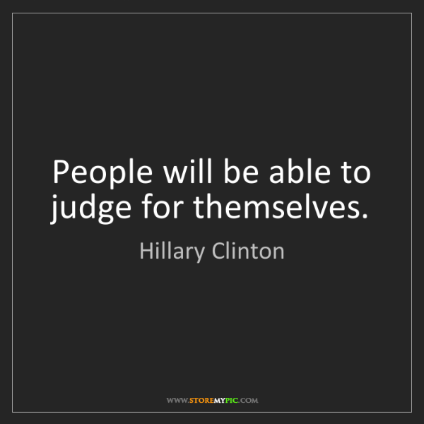 Hillary Clinton: People will be able to judge for themselves.