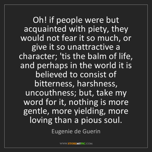 Eugenie de Guerin: Oh! if people were but acquainted with piety, they would...