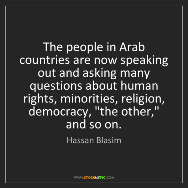 Hassan Blasim: The people in Arab countries are now speaking out and...