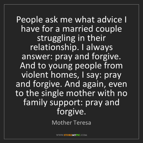 Mother Teresa: People ask me what advice I have for a married couple...