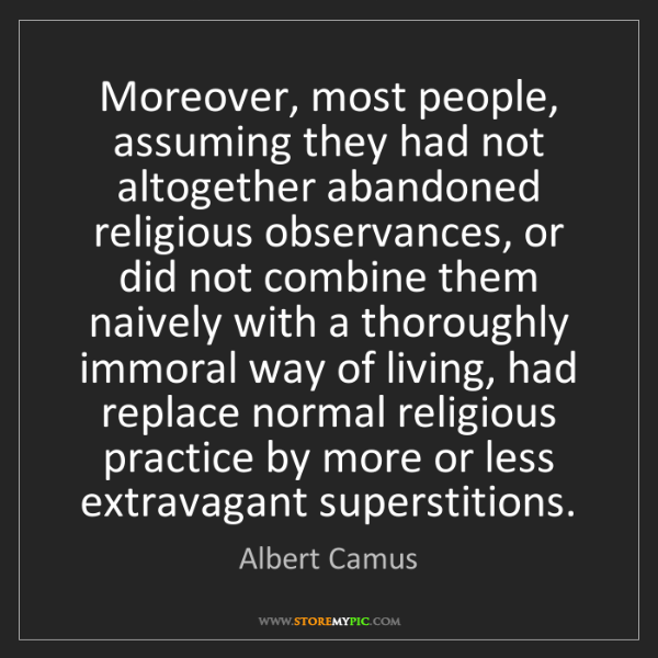 Albert Camus: Moreover, most people, assuming they had not altogether...