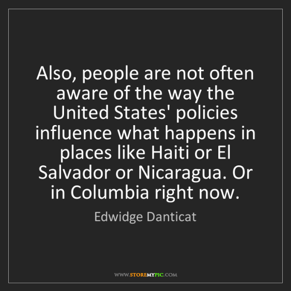 Edwidge Danticat: Also, people are not often aware of the way the United...