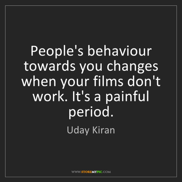 Uday Kiran: People's behaviour towards you changes when your films...