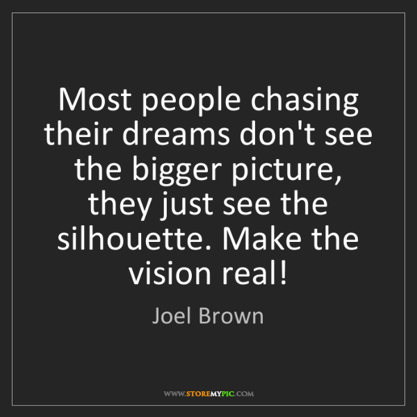 Joel Brown: Most people chasing their dreams don't see the bigger...