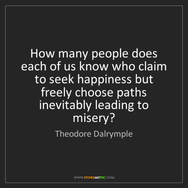 Theodore Dalrymple: How many people does each of us know who claim to seek...