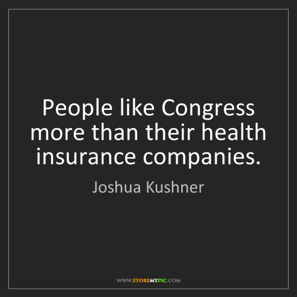Joshua Kushner: People like Congress more than their health insurance...